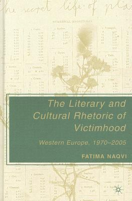 Literary and Cultural Rhetoric of Victimhood Western Europe, 1970-2005