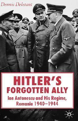Hitler's Forgotten Ally Ion Antonescu and His Regime, Romania 1940 - 44
