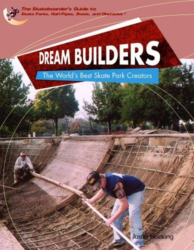 Dream Builders: The World's Best Skatepark Creators (The Skateboarder's Guide to Skate Parks, Half-Pipes, Bowls, and Obstacles)