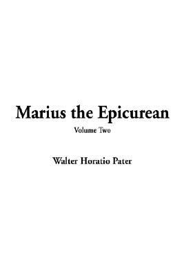 Marius the Epicurean: His Sensations and Ideas, Vol. 2