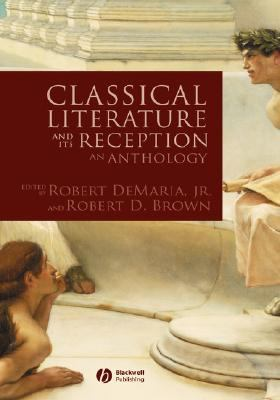 Classical Literature And Its Reception An Anthology