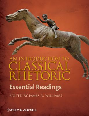 Introduction to Classical Rhetoric. James Williams