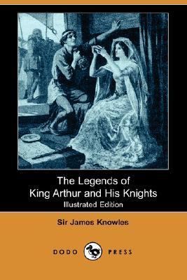 The Legends of King Arthur and His Knights (Illustrated Edition) (Dodo Press)