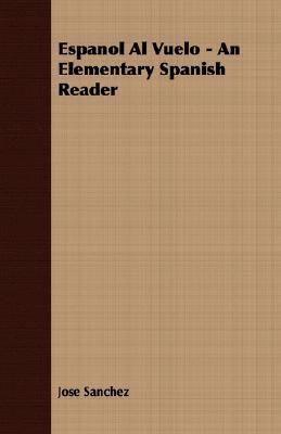 Espanol Al Vuelo - An Elementary Spanish Reader
