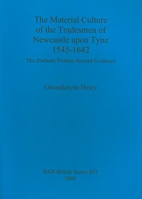 Material Culture of the Tradesmen of Newcastle upon Tyne 1545 - 1642 : The Durham Probate Record evidence