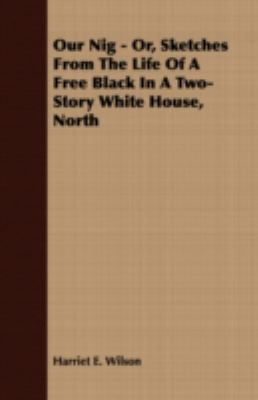 Our Nig - Or, Sketches from the Life of a Free Black in a Two-Story White House, North