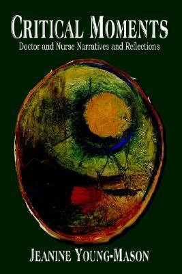 Critical Moments Doctor and Nurse Narratives and Reflections