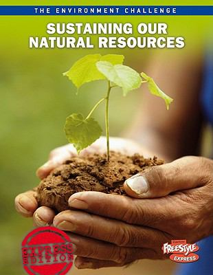 Sustaining Our Natural Resources (Raintree Freestyle Express: the Environment Challenge)