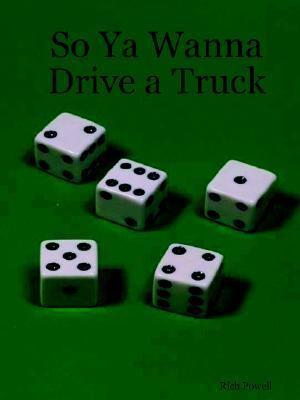 So YA Wanna Drive a Truck