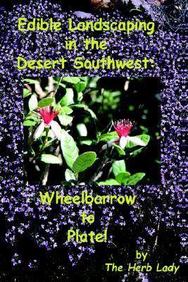 Edible Landscaping in the Desert Southwest Wheelbarrow to Plate