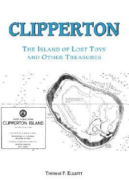 Clipperton The Island of Lost Toys And Other Treasures