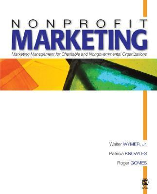 Nonprofit Marketing Marketing Management for Charitable And Nongovernmental Organizations
