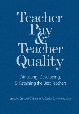 Teacher Pay & Teacher Quality Attracting, Developing, & Retaining the Best Teachers