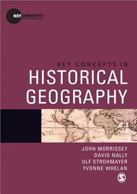 Key Concepts in Historical Geography (Key Concepts in Human Geography)