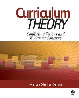 Curriculum Theory Conflicting Visions and Enduring Concerns