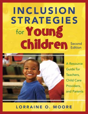Inclusion Strategies for Young Children: A Resource Guide for Teachers, Child Care Providers, and Parents