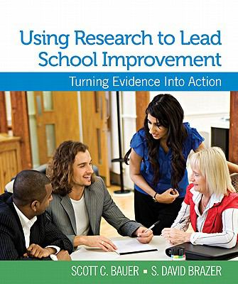 Using Research to Lead School Improvement: Turning Evidence Into Action