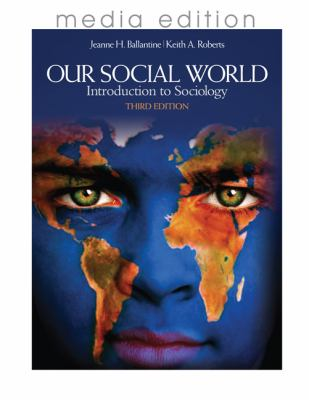 Our Social World: Introduction to Sociology 3rd Edition
