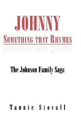Johnny Something That Rhymes The Johnson Family Saga