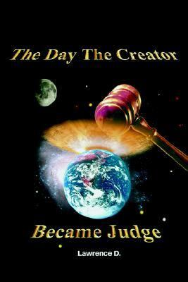 Day The Creator Became Judge