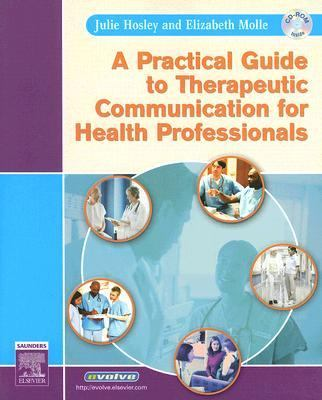 A Practical Guide to Therapeutic Communication for Health Professionals, 1e