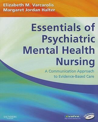 Essentials of Psychiatric Mental Health Nursing: A Communication Approach to Evidence-Based Care, 1e