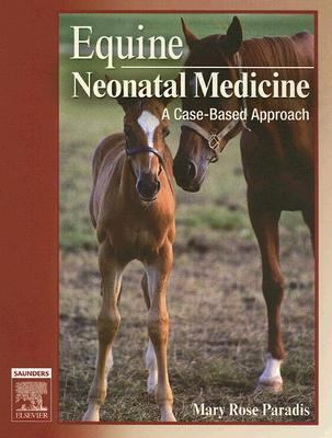 Equine Neonatal Medicine A Case-based Approach