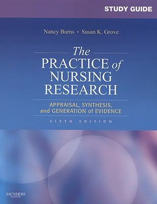Study Guide for The Practice of Nursing Research: Appraisal, Synthesis, and Generation of Evidence, 6e