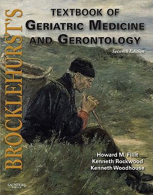 Brocklehurst's Textbook of Geriatric Medicine and Gerontology: Expert Consult - Online and Print (Brocklehurst's Textbook of Geriatric Medicine & Gerontology)