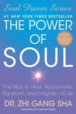 The Power of Soul: The Way to Heal, Rejuvenate, Transform and Enlighten All Life