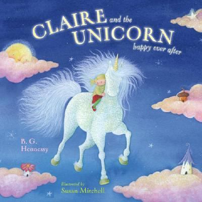 Claire and the Unicorn Happy Ever After - B. G. Hennessy - Hardcover