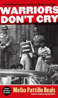Warriors Don't Cry A Searing Memoir of the Battle to Integrate Little Rock's Central High