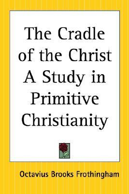 Cradle Of The Christ A Study In Primitive Christianity