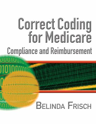 Correct Coding for Medicare, Compliance, And Reimbursement