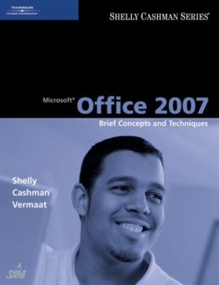 Microsoft Office 2007: Brief Concepts and Techniques (Available Titles Skills Assessment Manager (SAM) - Office 2007)