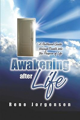 Awakening After Life: A Firsthand Guide through Death into the Purpose of Life