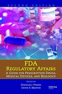 FDA Regulatory Affairs: A Guide for Prescription Drugs, Medical Devices, and Biologics