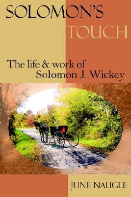 Solomon's Touch The Life and Work of Solomon J. Wickey