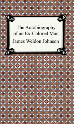 biography of an ex colored man Free ebook: the autobiography of an ex-colored man by james weldon johnson this vivid and startlingly new picture of conditions brought about by the race question in the united states makes no special plea for the negro, but shows in a dispassionate, though sympathetic, manner conditions as.