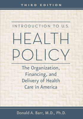 Introduction to U.S. Health Policy : The Organization, Financing, and Delivery of Health Care in America