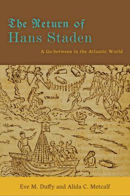 Return of Hans Staden : A Go-Between in the Atlantic World