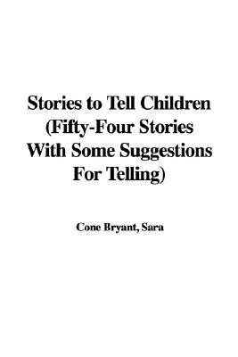Stories to Tell Children Fifty-four Stories With Some Suggestions for Telling