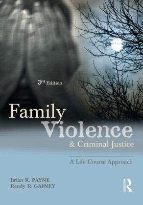 Family Violence and Criminal Justice: A Life-Course Approach, 3rd Edition