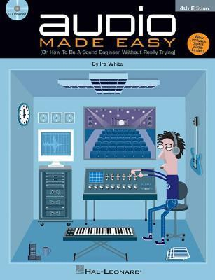 Audio Made Easy Or How to Be a Sound Engineer Without Really Trying
