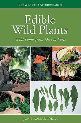 Edible Wild Plants : Wild Foods from Dirt to Plate