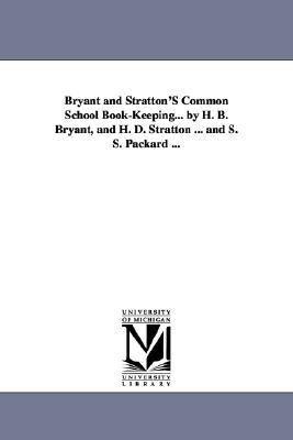 Bryant and Stratton's Common School Book-Keeping... by H. B. Bryant, and H. D. Stratton ... and S. S. Packard ...