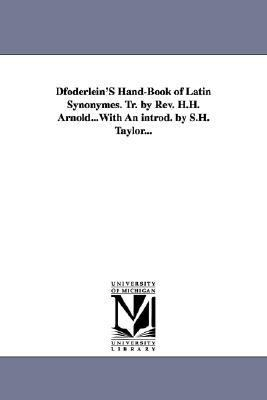 Dfoderlein's Hand-Book of Latin Synonymes. TR. by Revised. H.H. Arnold...with an Introd. by S.H. Taylor...