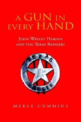 'gun in Every Hand John Wesley Hardin And the Texas Rangers