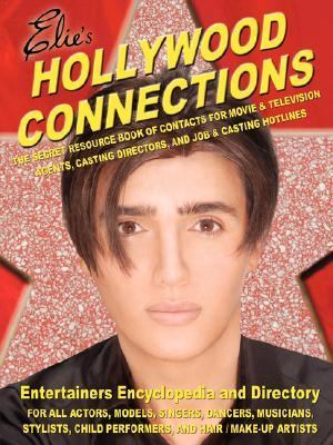 Hollywood Connections: The Secret Resouce Book of Contacts for Movie and Television Agents Casting Directors and Job and Casting Hotlines