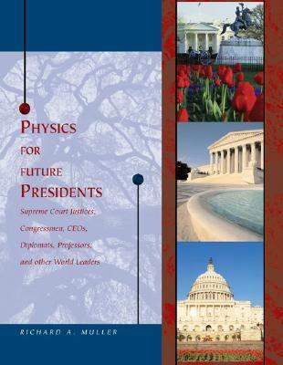 Physics for Future Presidents Supreme Court Justices, Congressmen, Ceos, Diplomats, Professors, and Other World Leaders